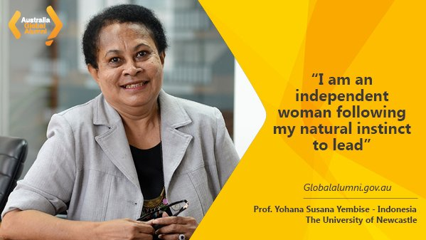 """I am an independent woman following my natural instinct to lead."" Professor Dr Yohana Susana Yembise, Minister of Women Empowerment and Child Protection. She obtained her PhD in Teaching English as a Second Language from the University of Newcastle."